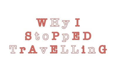 Why I Stopped Travelling